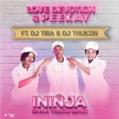 Love Devotion X Peekay - Ininja (dlala Thukzin Remix) Ft. Dj Tira & Dj Thukzin]